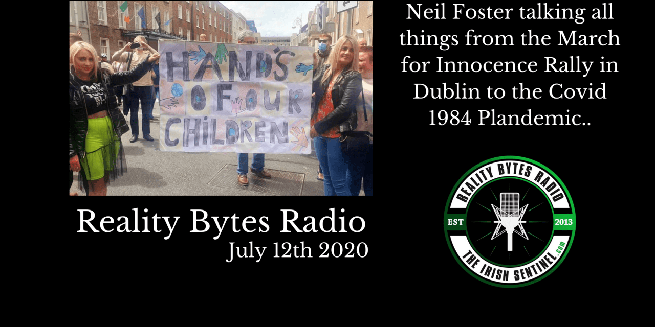 Reality Bytes Show – July 12th 2020 Rebroadcast, Hosted by Neil Foster – The Irish Sentinel