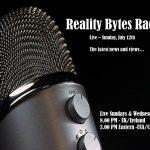 Reality Bytes Radio Live – July 12th – News & Views