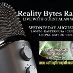 Reality Bytes Radio Live with guest Alan Watt – August 5th