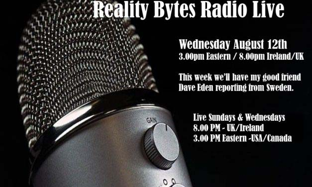 Reality Bytes Radio Live with Guest Dave Eden reporting from Sweden.