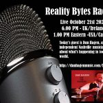 Reality Bytes Radio – October 21st 2020 with Guest Dan HAgen