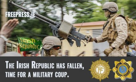 The Irish Republic Has Fallen, Time For A Military Coup…