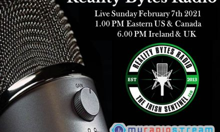 Reality Bytes Radio Live – All Irish NewS & Views – February 7th 2021