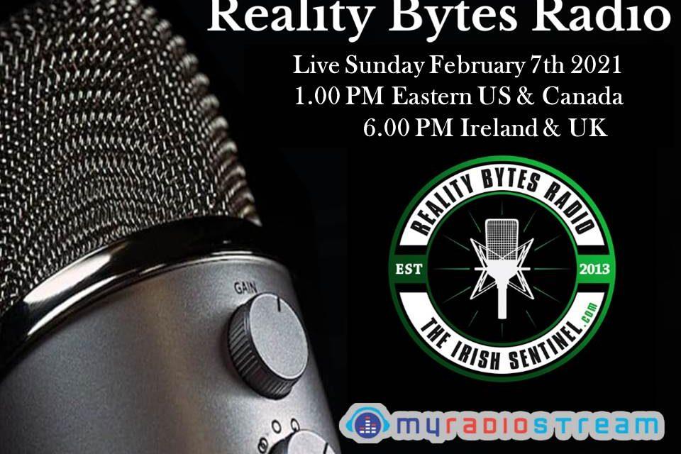 Reality Bytes Radio Live – All Irish NewS & Views – February 7th 2021