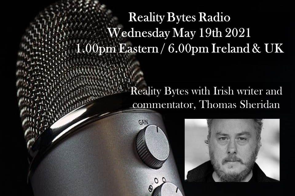 Reality Bytes Radio Live with guest Thomas Sheridan – May 19th 2021