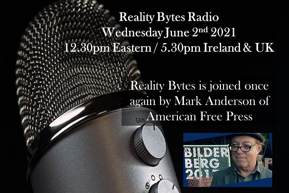 Reality Bytes Radio Live with Guest Mark Anderson of American Free Press – June 2nd 2021- 5.30pm IRELAND & UK/ 12.30pm Eastern