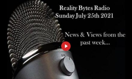 REALITY BYTES RADIO LIVE – JULY 25TH 2021
